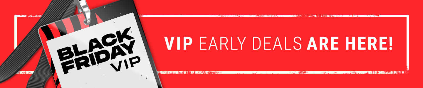 Black Friday VIP Early Deals Are Here!