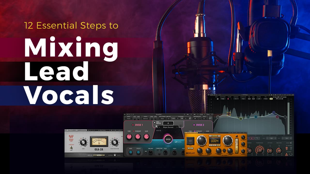 12 Essential Steps for Mixing Lead Vocals
