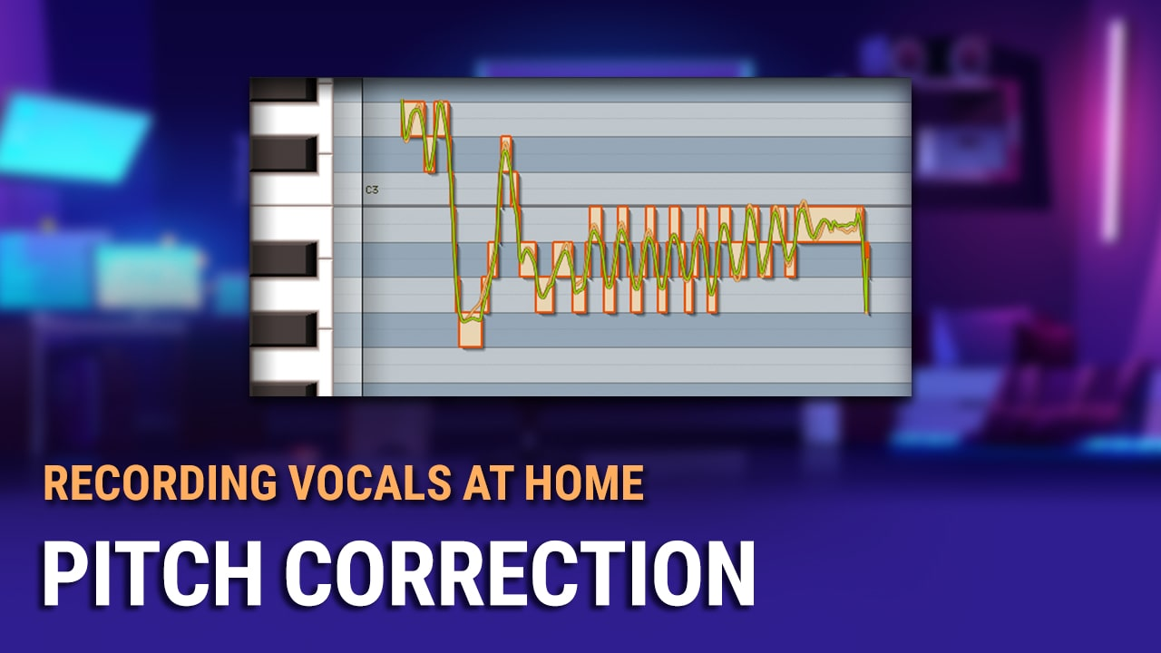 Recording Vocals at Home #6: Pitch Correction