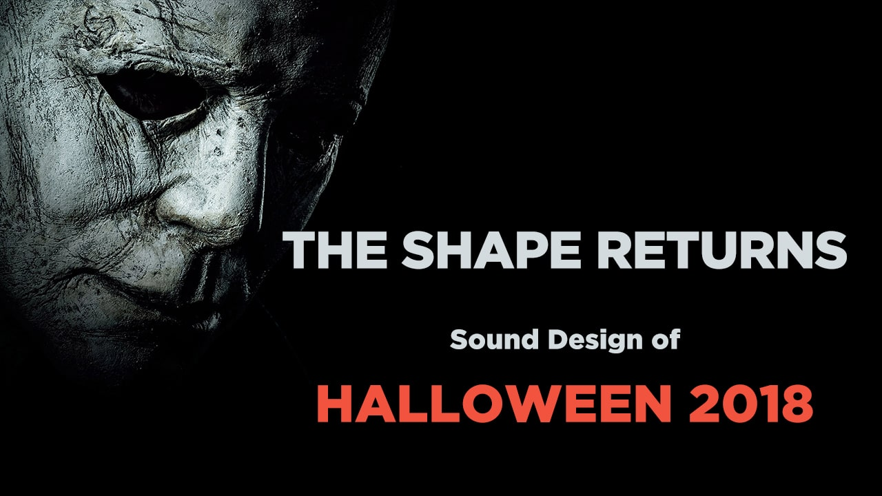The Shape Returns: The Sound Design of Halloween 2018