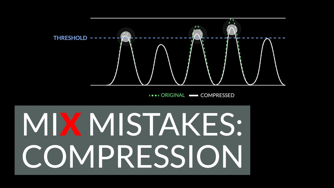5 Compression Mistakes Mixers Make