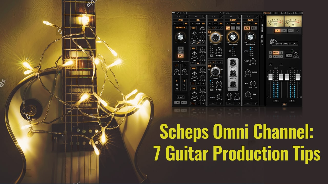 Scheps Omni Channel: 7 Surprising Guitar Processing Tips