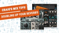 Craig's Mix Tips: Doubling Up Your Reverbs
