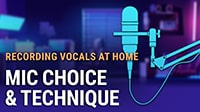 Recording Vocals at Home #1: Mic Choice & Technique