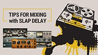 Tips for Mixing with Slap Delay