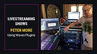 Waves Plugins Power Live Streamed Shows by Donald Fagen-Produced Peter More