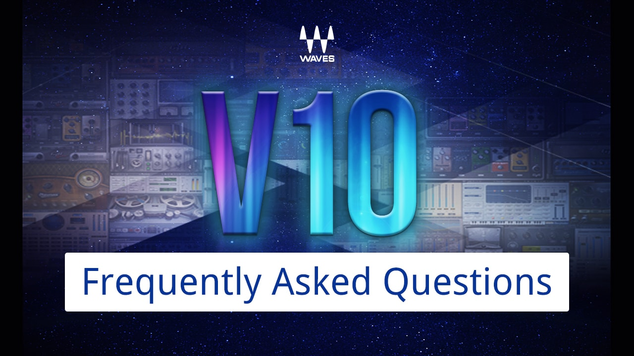 Waves V10 — Frequently Asked Questions | Support | Waves