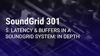 SoundGrid 301 Part 5: Latency & Buffers in a SoundGrid System
