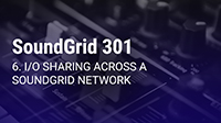 SoundGrid 301 Part 6: I/O Sharing Across a SoundGrid Network