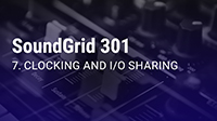 SoundGrid 301 Part 7: Clocking and I/O Sharing