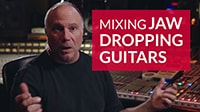 Mixing Guitars: Tips for Wide, Upfront, Crunchy Guitars
