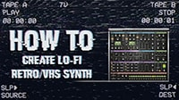 Create Retro Lo-Fi VHS Synth Sound – Tutorial + Free Preset