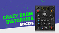 Distorting Drums & Beats: Berzerk Plugin Tutorial