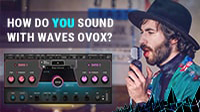 How do YOU sound with Waves OVox?
