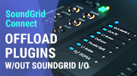 How to Offload Plugin Processing via SoundGrid Connect